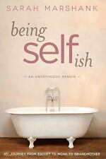 Being Selfish : My Journey from Escort to Monk to Grandmother by Sarah...