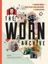The WORN Archive: A Fashion Journal about the Art, Ideas, & History of-ExLibrary