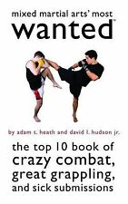 Mixed Martial Arts' Most Wanted : The Top 10 Book of Crazy Combat, Great...
