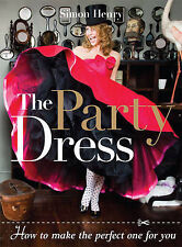 The Party Dress: How to Make the Perfect One for You by Simon Henry...