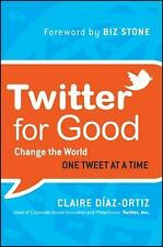 Twitter for Good: Change the World One Tweet at a Time Diaz-Ortiz, Claire Hardc