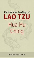 Hua Hu Ching : The Unknown Teachings of Lao Tzu by Brian B. Walker (2009,...