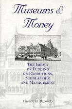 Museums and Money: The Impact of Funding on Exhibitions, Scholarship, and Manage
