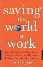 Saving the World at Work: What Companies and Individuals Can Do to Go Beyond Mak