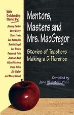 Mentors, Masters and Mrs. MacGregor : Stories of Teachers Making a Difference...