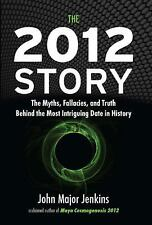 The 2012 Story: The Myths, Fallacies, and Truth Behind the Most Intriguing Date