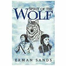 Spirit of the Wolf by Erman Sands (2013, Paperback)