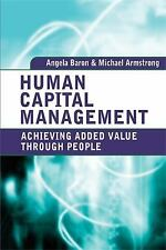 Human Capital Management : Achieving Added Value Through People by Michael...