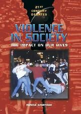 Violence in Society: The Impact on Our Lives (21st Century Debates)