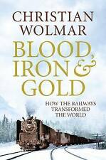 Blood, Iron and Gold: How the Railways Transform, Christian Wolmar, Very Good