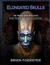 Elongated Skulls of Peru and Bolivia: the Path of Viracocha by Brien Foerster...