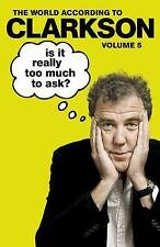 World According To Clarkson The Is It Really Too Much To Ask? Vol 5 Hardback New