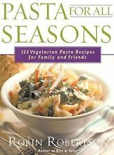 Pasta for All Seasons: 125 Vegetarian Pasta Recipes for Family and Friends, Robe