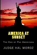 America at Sunset : The End of Pax Americana by Hal Moroz (2015, Paperback)