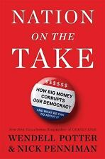 Nation on the Take: How Big Money Corrupts Our Democracy and What We Can Do Abo