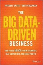 The Big Data-Driven Business : How to Use Big Data to Win Customers, Beat...
