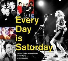 Every Day Is Saturday : The Rock Photography of Peter Ellenby by Doe Scanlin Sla