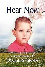 Hear Now : The Miracle of Cochlear Implant: Hearing the Sounds of Life by...