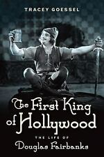 The First King of Hollywood: The Life of Douglas Fairbanks, Goessel, Tracey, New