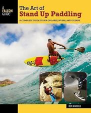How to Paddle: The Art of Stand up Paddling : A Complete Guide to SUP on...