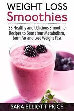 Weight Loss Smoothies : 33 Healthy and Delicious Smoothie Recipes to Boost...