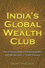 India's Global Wealth Club: The Stunning Rise of Its Billionaires and Their Secr