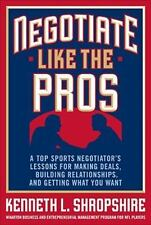 Negotiate Like the Pros: A Top Sports Negotiator's Lessons for Making Deals, Bu