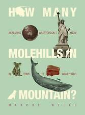 How Many Molehills in a Mountain? by Marcus Weeks (Hardback, 2010)