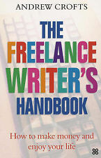 Andrew Crofts The Freelance Writer's Handbook: How to Make Money and Enjoy Your