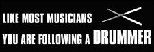 """9"""" like most musicians you are following a drummer car sticker decal usa made"""
