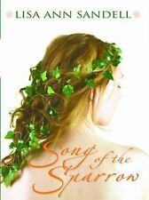 Song of the Sparrow  by Lisa Ann Sandell  copyright 2007 hardcoverv