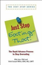 Just Stop Eating That! : The Rapid Advance Process to Stop Overeating by...