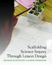 Scaffolding Science Inquiry Through Lesson Design, Thompson, Laurie, Klentschy,