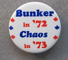 "scarce 1972 BUNKER IN '72 CHAOS IN '73 Canadian issue only. 1.5"" pinback button"