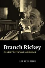 Branch Rickey: Baseball's Ferocious Gentleman by Lowenfish, Lee
