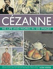 Cezanne: His life and works in 500 Images : An illustrated exploration of the ar
