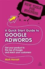 A Quick Start Guide to Google Adwords: Get Your Product to the Top of Google and