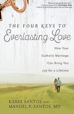 The Four Keys to Everlasting Love: How Your Catholic Marriage Can Bring You Joy
