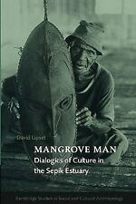 Mangrove Man: Dialogics of Culture in the Sepik Estuary (Cambridge Studies in So