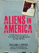 Aliens in America : A UFO Hunter's Guide to Extraterrestrial Hotpspots Across...
