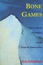 Bone Games: Extreme Sports, Shamanism, Zen, and the Search for Transcendence by