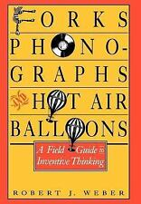 Forks, Phonographs, and Hot Air Balloons: A Field Guide to Inventive Thinking W