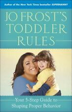 JO FROST'S TODDLER RULES 5 Step Guide to Shaping Proper Behavior (2014) NEW book