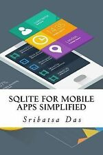 SQLite for Mobile Apps Simplified : Step by Step Details to Create and Access...