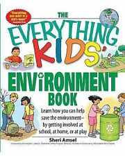 Everything Kids Ser.: Kids' Environment Book : Learn How You Can Help t...
