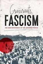 NEW - Grassroots Fascism: The War Experience of the Japanese People