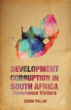 Development Corruption in South Africa by Soma Pillay (2014, Hardcover)