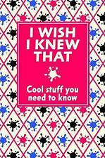I Wish I Knew That: Cool Stuff You Need to Know,GOOD Book
