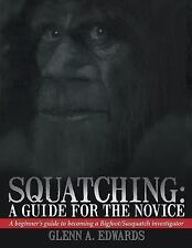 Squatching : A Guide for the Novice by Glenn A. Edwards (2013, Paperback)