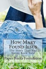 How Mary Found Jesus : This Unbelievable Tale Actually Happened - but to...